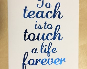 "Ready to frame A4 print ""To teach is to touch a life forever"" blue foil print on white paper. Great teachers present!"