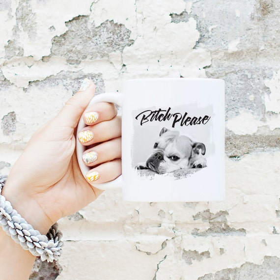 Bitch Please Bulldog Mug - English Bulldog Gift, Funny Gift, Cute Holiday Gift, Dog Lover Gift, Gifts for Him, Husband Gift, Gifts for Her