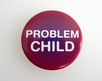 "Problem Child 1"" Pin Back Button Badge"