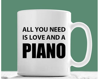 Piano Mug, All You Need Is Love And A Piano, Piano Coffee Mug, Piano Gifts, Piano Teacher Gifts, Piano Theme Gifts, Gifts For Piano Players