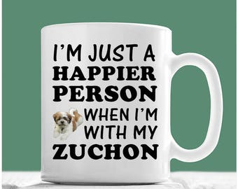 Zuchon Mug, I'm Just A Happier Person When I'm With My Zuchon, Zuchon Coffee Mug, Zuchon Gifts, Zuchon Dogs