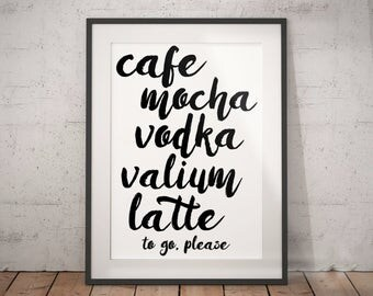 Coffee Sign - Cafe Mocha Vodka Valium Latte  - coffee addict - coffee bar sign - funny coffee sign - coffee print - coffee lovers gift