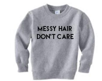 messy hair, don't care   toddler sweatshirt