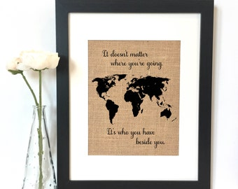 It doesn't matter where you're going It's who you have beside you World Map Burlap Print