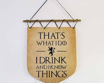 Game Of Thrones Gift, Game of Thrones Quote banner, Wall banner flag, That's what i do I drink and I know Things, Tyrion Lannister quote