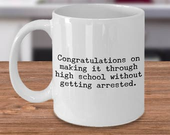 Congratulations on Making it Through High School Without Getting Arrested Coffee Mug - High School Graduation Gifts - Funny Graduation Mugs