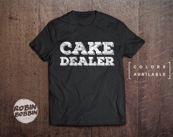 Cake Dealer - Colors Available - UNISEX Adult T-Shirt - Unisex or Womans Shirt Vneck Option