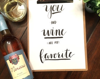 Wine Quote Print - You and Wine Are My Favorite