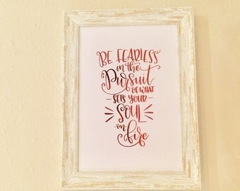 SALE - WAS 12GBP | Hand lettered foiled print|Be fearless in the pursuit of what sets your soul on fire|Frameable print