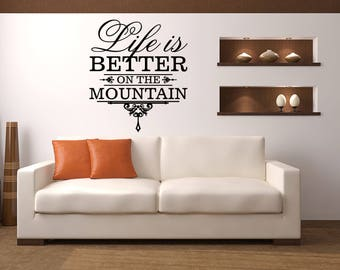 Life is better on the Mountain Cabin Vinyl Wall Quote