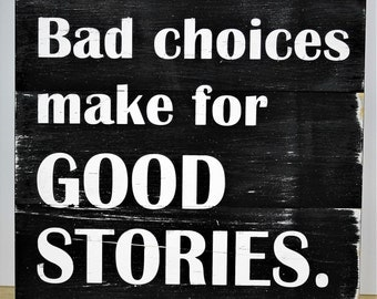 Bad Choices Make for Good Stories Hand painted distressed wooden funny sign