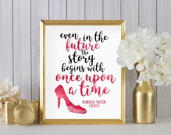 Even in the future the story begins with once upon a time by Marissa Meyer Cinder DIGITAL PRINT - wall art, bedroom decor, home