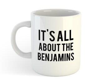 It's all about the benjamins! coffee tea mug ceramic novelty christmas gift