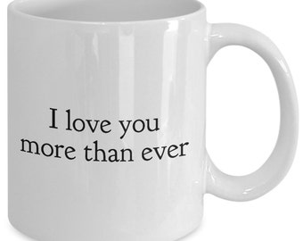 Love Gift coffee mug - i love you more than ever - Unique gift mug for him, her, mom, dad, kids, husband, wife, boyfriend, men, women