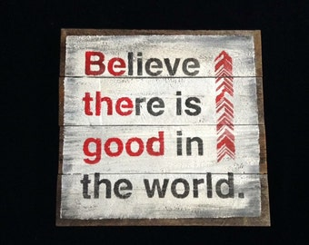Believe there is good in the world - Be The Good
