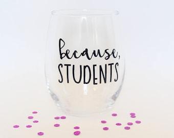 Because, Students/ Teacher Stemless Wine Glass