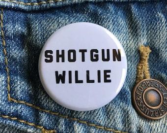Shotgun Willie pinback button! Willie Nelson, Outlaw Country, Waylon Jennings, Highwaymen, Country Music, 70's, Nashville, Austin, Texas