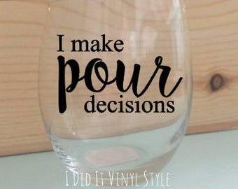 I Make Pour Decisions Wine glass. Quoted 15oz Stemless wine glass- Stemless wine glasses for her- Wine Life- Wine Lovers- mother's day gifts