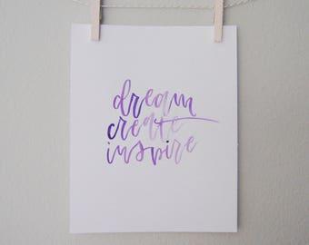 Dream, create, inspire | inspirational quote, watercolor, original calligraphy, 8x10
