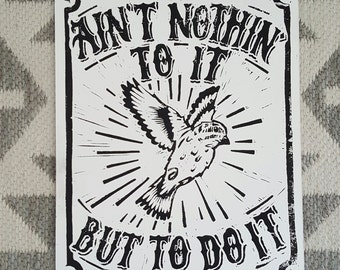 Ain't Nothin' To It But To Do It Block Print