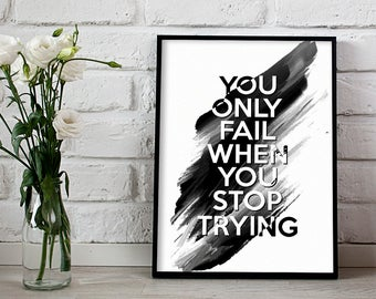 Motivational print, You only fail when you stop trying, Printable inspiring quote, Quote wall art, Inspirational print, minimalist print