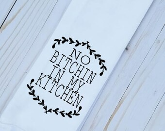 Funny Kitchen Towel, Funny Tea Towel, Funny Dish Cloth, Funny Hand Towel, No Bitchin In My Kitchen, Funny Kitchen Decor, Funny Mom gift