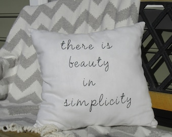 There is Beauty in Simplicity Throw Pillow, Decorative Pillow, Unique gifts, Inspirational GIft, Gift for Woman,  Birthday Gift