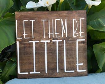 let them be little sign, let them be little, kids sign, playroom sign, home sign,  living room sign, wood sign, wood home decor