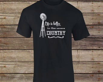 Life Is Better In The Country T-Shirt - Country Girl - Farm Shirt - Country Life Shirt - Barn - Life Is Better On The Farm - Country Boy