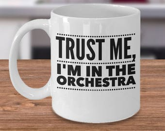 Orchestra Mug - Orchestra Coffee Cup - Instrument Player Gift - Funny Gifts for Musicians - Trust Me, I'm In The Orchestra
