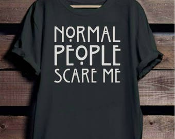 NEW Normal People Scare Me Casual Style modern Wear Design Funny Top Custom Made T-Shirt Perfect Gift. Pm Us if you want a bundle deal !