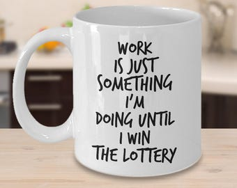 Coworker Mug   Coworker Gag Gift   Funny Work Mug   Until I Win the Lottery Sarcastic Coffee Cup   Mugs for Men & Women