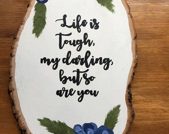 hand painted wood slice - life is tough, my darling, but so are you - wood slice art - home decor - rustic wood piece - wood piece art