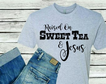 WHOLESALE Raised on Sweet Tea and Jesus Mix and Match Tshirt T-Shirt Womens Crew Neck NL3600  Boutique Mom Mommy Mother Momlife