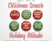 "Stocking Stuffer- Funny Christmas Sayings- Christmas Buttons 1 inch or Christmas Magnets- Stocking Stuffer- Set of 6- 1"" Christmas Pins"