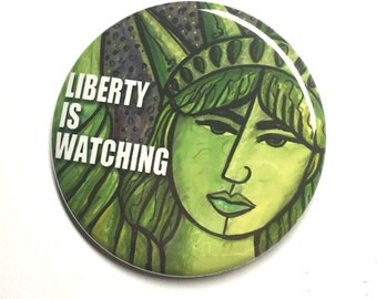 Statue of Liberty is Watching Pin or Magnet - Pro Immigration Refugee Pinback Button Badge or Fridge Magnet - Political, Protest, or March