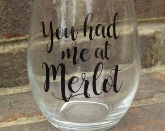 Had Me at Merlot Wine Glass//Gifts for her//Wine//Merlot