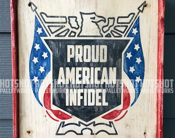 Proud American Infidel, Vintage-looking Pallet wood hand made, hand painted sign