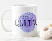 I'd Rather Be Quilting Mug, Sassy Mug, Statement Mug, Coffee Mug, Funny Coffee Mug, Mom Mug, Gift for Her, Coffee Cup, Unique Mug, SALE