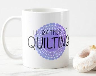 I'd Rather Be Quilting Mug, Sassy Mug, Statement Mug, Coffee Mug, Funny Coffee Mug, Mom Mug, Gift for Her, Coffee Cup, Unique Mug, SALE