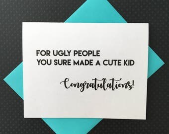 For Ugly People You Sure Made a Cute Kid, Congratulations, new baby card, new bundle of joy, funny new parents card