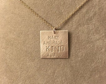 "Election 2016 ""make America KIND again"" sterling silver necklace -- stamped handmade politics democrat feminist Clinton Obama anti-trump"