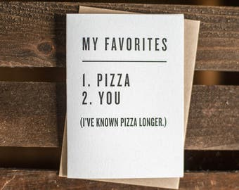 My Favorites: 1. Pizza 2. You (I've known pizza longer.)