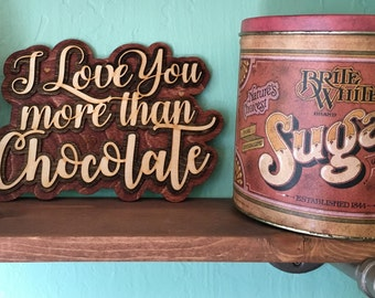 Laser Cut Wood I Love You More Than Chocolate Sign