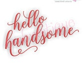 Hello Handsome in  Calligraphy Script - Love Valentine Wedding Marriage Husband Wife  -  Instant Download Machine Embroidery Design