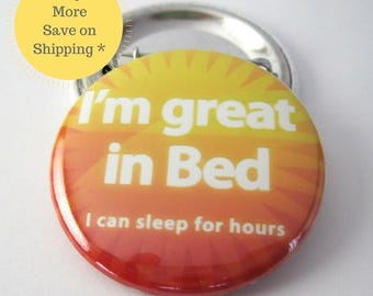 Im Great in Bed, I Can Sleep For Hours Pinback Button Badge, pins for backpacks, Pinback Button gift, Button OR Magnet - 1.5″ (38mm)