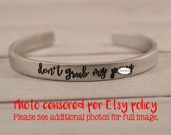 Don't grab my p*ssy - Feminist / Anti-Rape Cuff Bracelet -aluminum, copper, brass or sterling silver-mature-handstamped