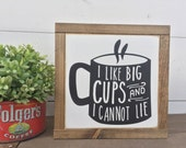 I LIKE BIG CUPS and I Cannot Lie small 8.5 X 8.5 Framed Wooden  Sign  Coffee Tea Coffee Cup Farmhouse Style Funny Shabby Style Decor Wall
