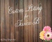Custom Listing for Jessica B