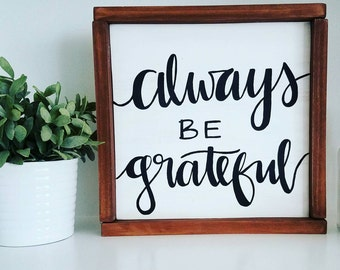 Always be grateful sign -farmhouse decor- rustic sign